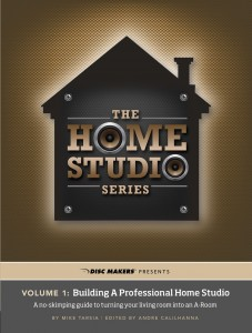 Disc Makers Home Studio Series, Volume 1: Building A Professional Home Studio